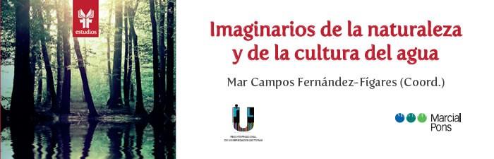 Imaginarios de la naturaleza y de la cultura del agua. Mar Campos Fernández-Fígares (Coord.)