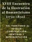 XVIII Encuentro de la Ilustración al Romanticismo (1750-1850)